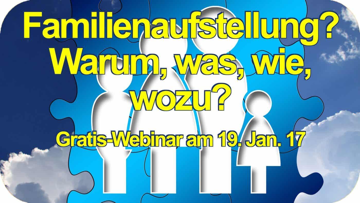 Familienaufstellung, was ist das? GRATIS-LIVE-Webinar am 19.1.17 von Familienaufsteller Matthias Schwehm