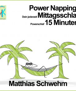 Power Napping: Dein jederzeit Mittagsschlaf Powerschlaf 15 Minuten von Matthias Schwehm