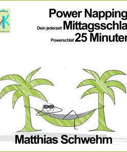 Power Napping: Dein jederzeit Mittagsschlaf Powerschlaf 25 Minuten von Matthias Schwehm