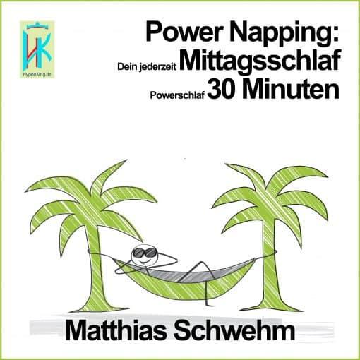 Power Napping: Dein jederzeit Mittagsschlaf Powerschlaf 30 Minuten von Matthias Schwehm