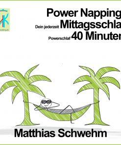 Power Napping: Dein jederzeit Mittagsschlaf Powerschlaf 40 Minuten von Matthias Schwehm