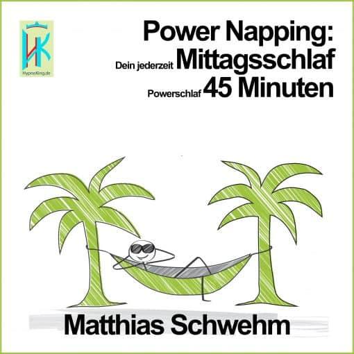 Power Napping: Dein jederzeit Mittagsschlaf Powerschlaf 45 Minuten von Matthias Schwehm