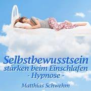 Selbstbewusstsein stärken beim Einschlafen - Hypnose von Matthias Schwehm